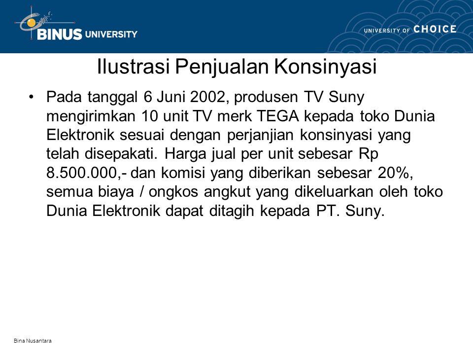 Bina Nusantara Ilustrasi Penjualan Konsinyasi Pada tanggal 6 Juni 2002, produsen TV Suny mengirimkan 10 unit TV merk TEGA kepada toko Dunia Elektronik