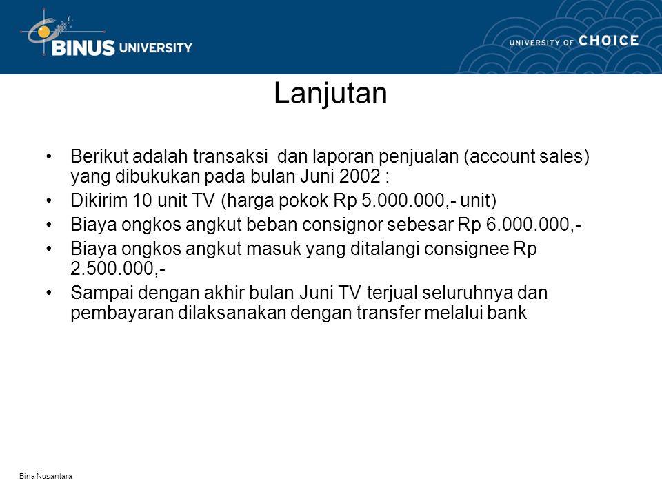 Bina Nusantara Lanjutan Berikut adalah transaksi dan laporan penjualan (account sales) yang dibukukan pada bulan Juni 2002 : Dikirim 10 unit TV (harga