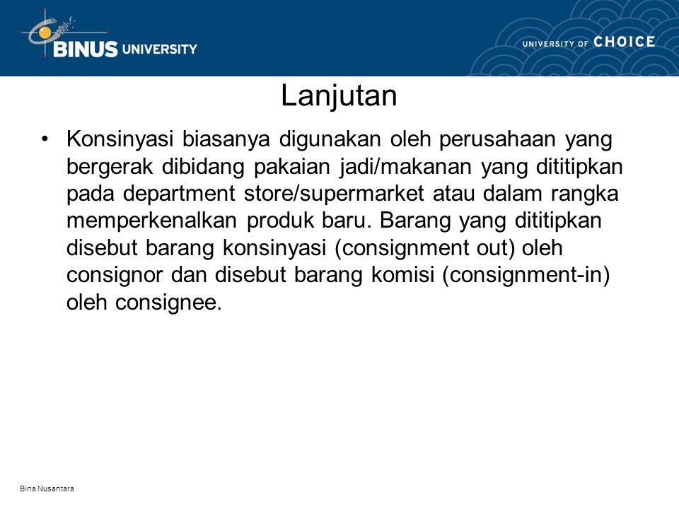 Bina Nusantara Lanjutan Konsinyasi biasanya digunakan oleh perusahaan yang bergerak dibidang pakaian jadi/makanan yang dititipkan pada department stor
