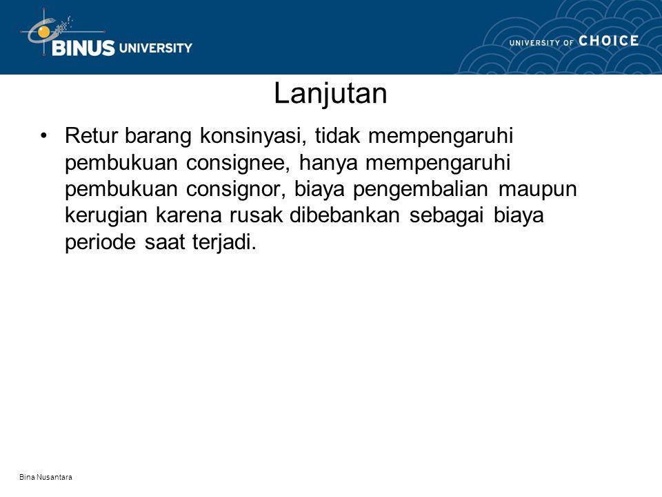 Bina Nusantara Lanjutan Retur barang konsinyasi, tidak mempengaruhi pembukuan consignee, hanya mempengaruhi pembukuan consignor, biaya pengembalian ma