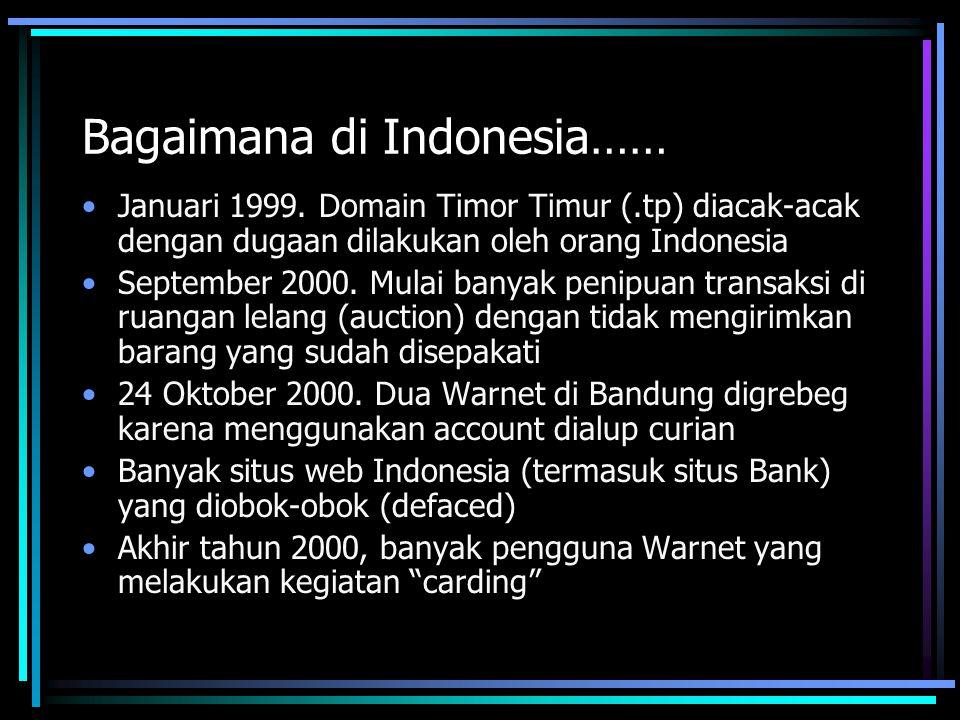 Bagaimana di Indonesia…… Januari 1999. Domain Timor Timur (.tp) diacak-acak dengan dugaan dilakukan oleh orang Indonesia September 2000. Mulai banyak