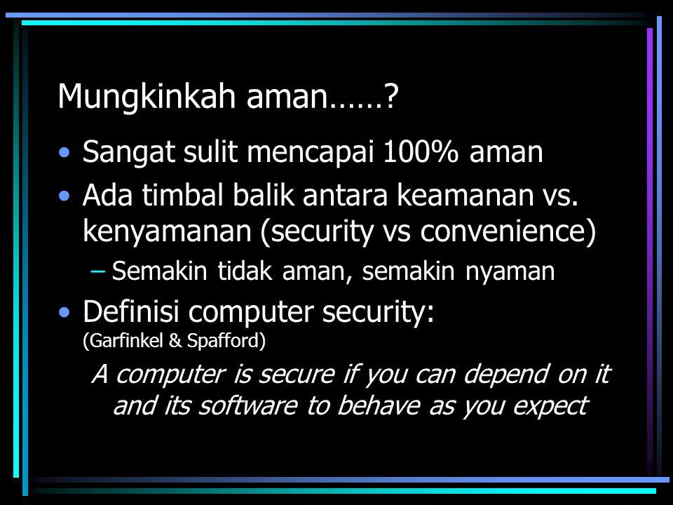Mungkinkah aman……? Sangat sulit mencapai 100% aman Ada timbal balik antara keamanan vs. kenyamanan (security vs convenience) –Semakin tidak aman, sema