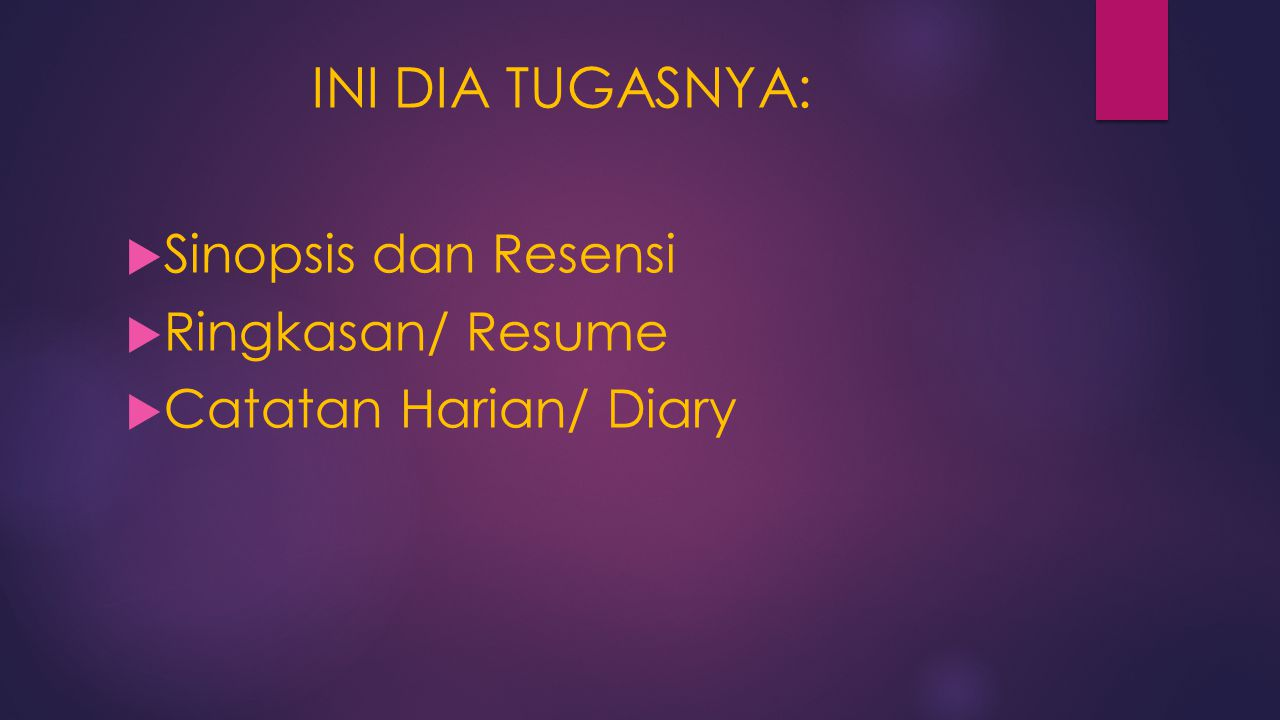 INI DIA TUGASNYA:  Sinopsis dan Resensi  Ringkasan/ Resume  Catatan Harian/ Diary