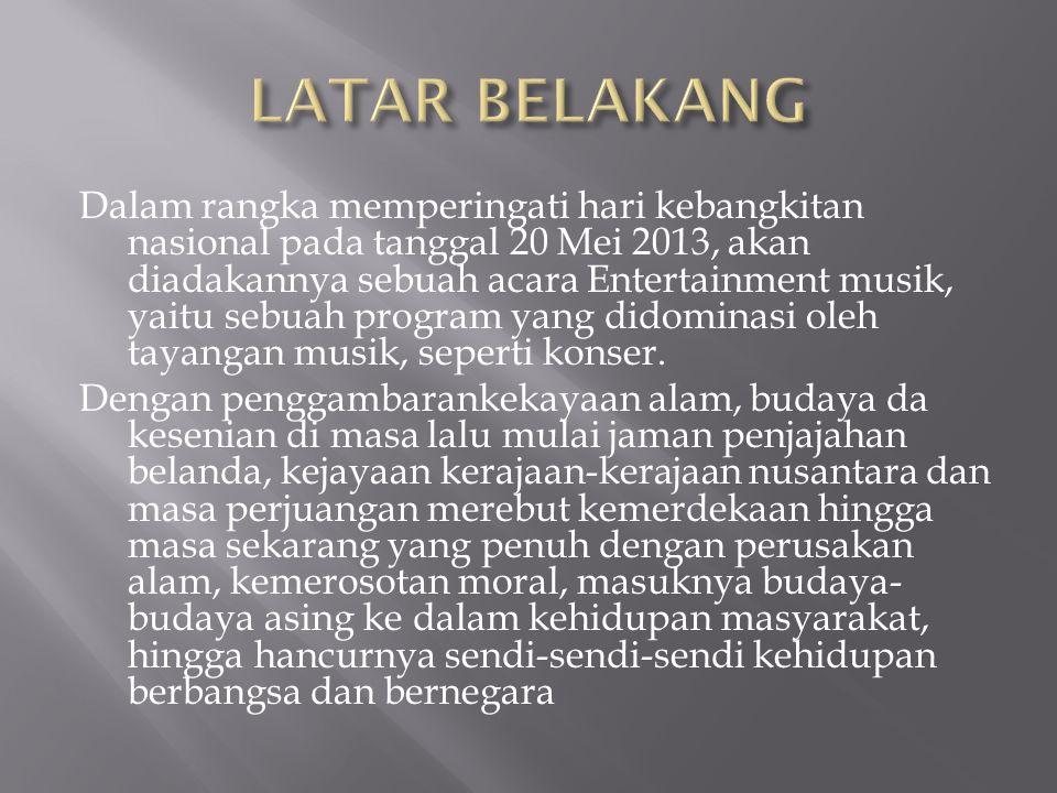 Dalam rangka memperingati hari kebangkitan nasional pada tanggal 20 Mei 2013, akan diadakannya sebuah acara Entertainment musik, yaitu sebuah program yang didominasi oleh tayangan musik, seperti konser.
