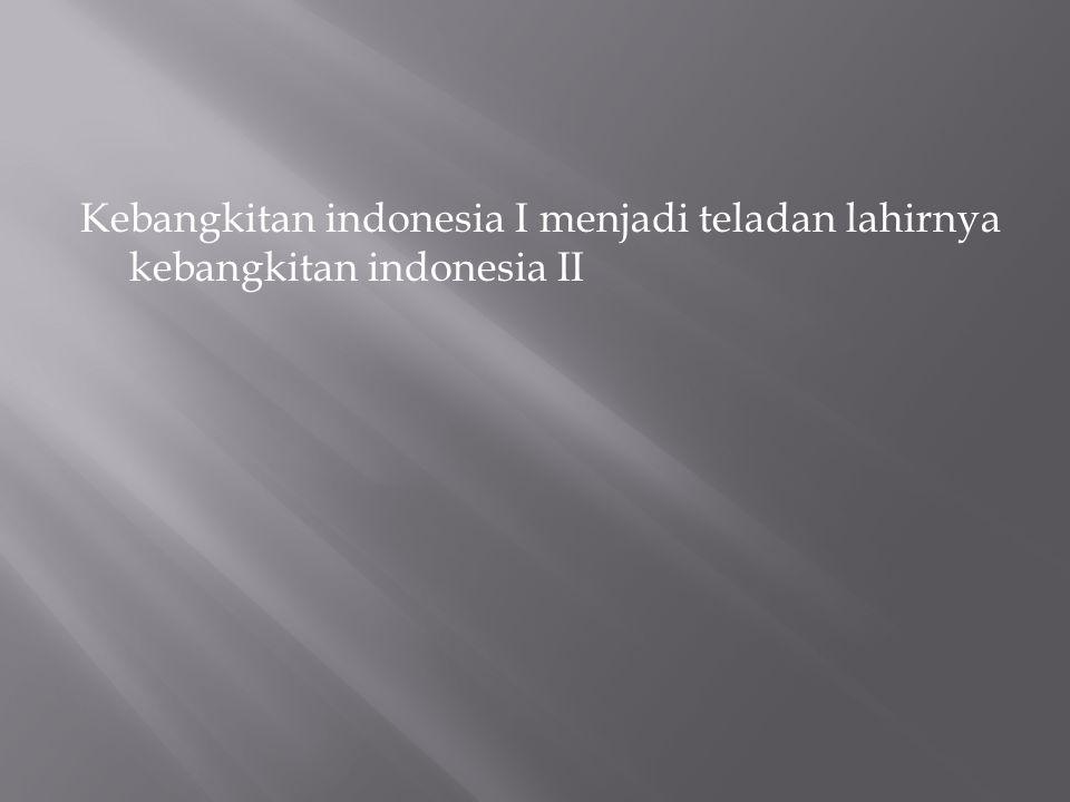 Kebangkitan indonesia I menjadi teladan lahirnya kebangkitan indonesia II