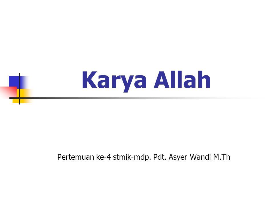Karya Allah Pertemuan ke-4 stmik-mdp. Pdt. Asyer Wandi M.Th