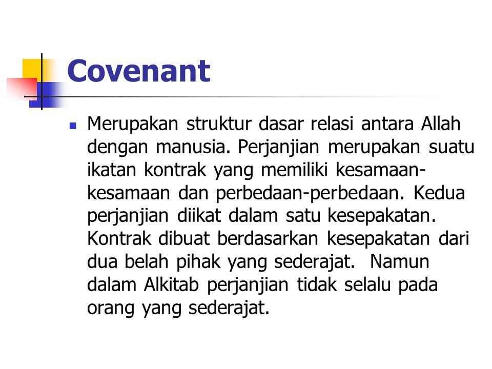 Covenant Merupakan struktur dasar relasi antara Allah dengan manusia.