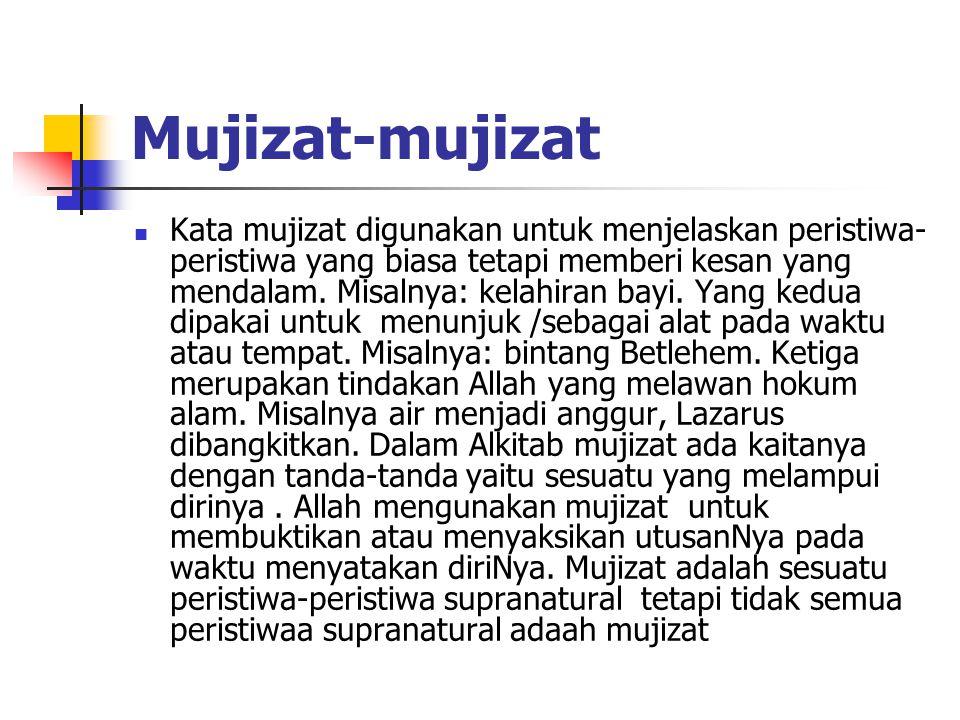 Mujizat-mujizat Kata mujizat digunakan untuk menjelaskan peristiwa- peristiwa yang biasa tetapi memberi kesan yang mendalam.