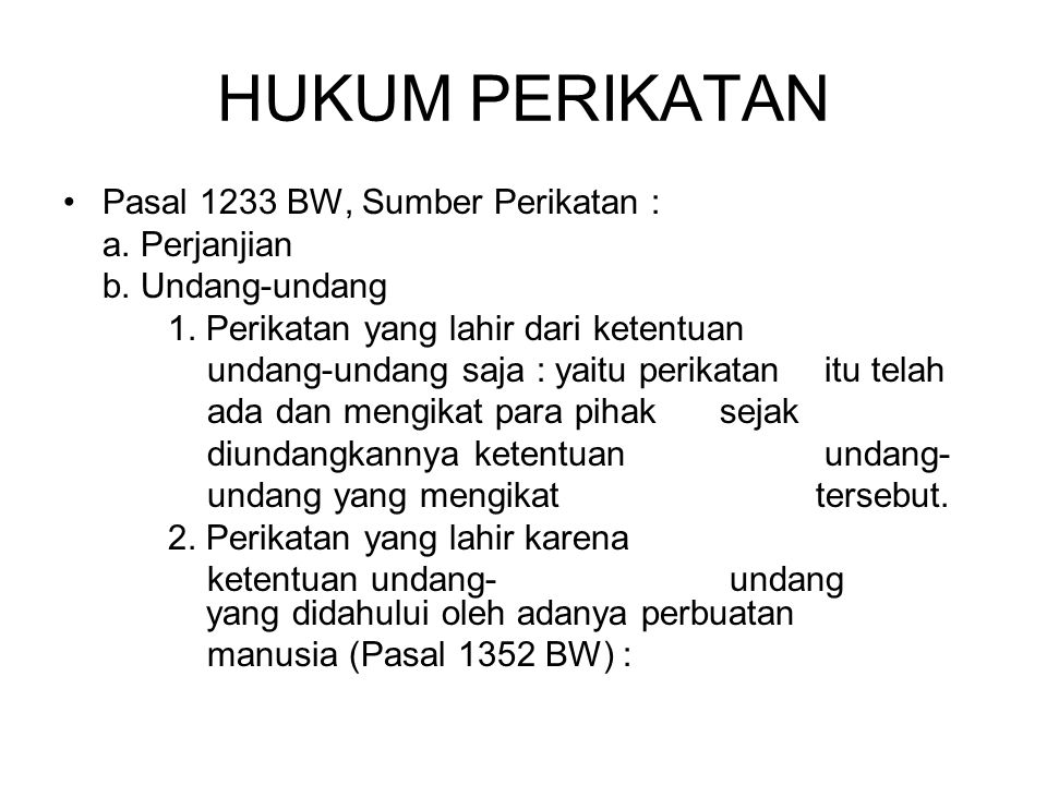 Pasal 1233 BW, Sumber Perikatan : a. Perjanjian b. Undang-undang 1. Perikatan yang lahir dari ketentuan undang-undang saja : yaitu perikatan itu telah