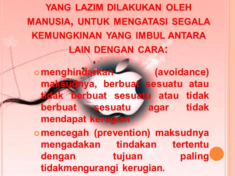 M ETODE P ENANGANAN R ISIKO Pada hakikatnya manusia meniadakan risiko seluruhnya adalah tidak mungkin bagi setiap kejadian atu peristiwa.