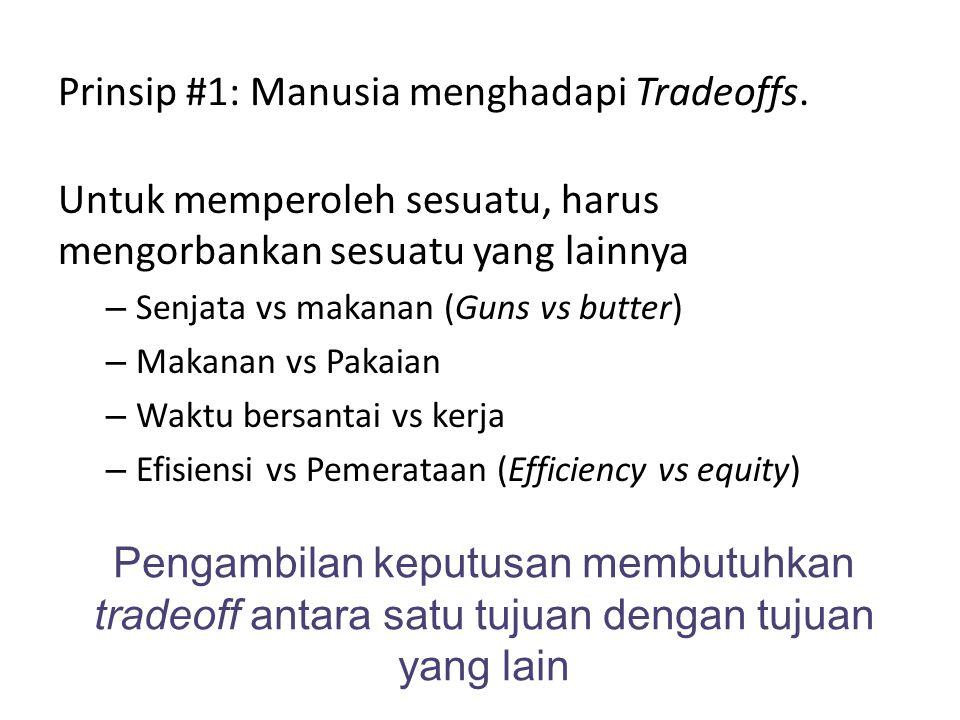Pengambilan keputusan membutuhkan tradeoff antara satu tujuan dengan tujuan yang lain Prinsip #1: Manusia menghadapi Tradeoffs. Untuk memperoleh sesua