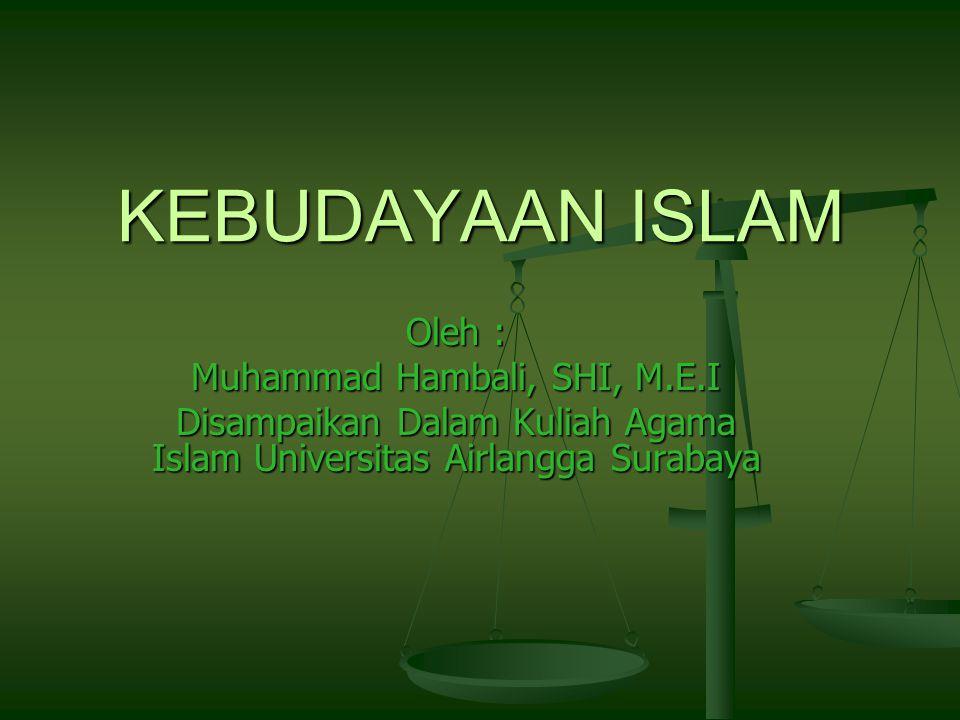 KEBUDAYAAN ISLAM Oleh : Muhammad Hambali, SHI, M.E.I Disampaikan Dalam Kuliah Agama Islam Universitas Airlangga Surabaya