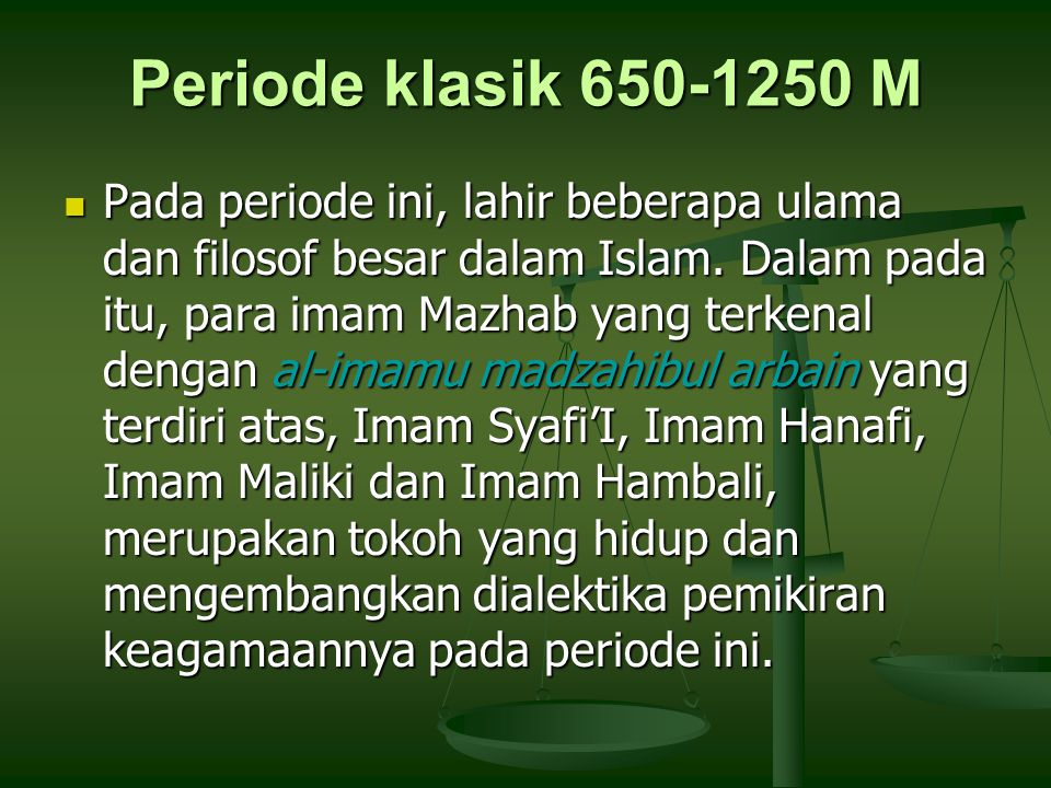 Periode klasik 650-1250 M Pada periode ini, lahir beberapa ulama dan filosof besar dalam Islam. Dalam pada itu, para imam Mazhab yang terkenal dengan