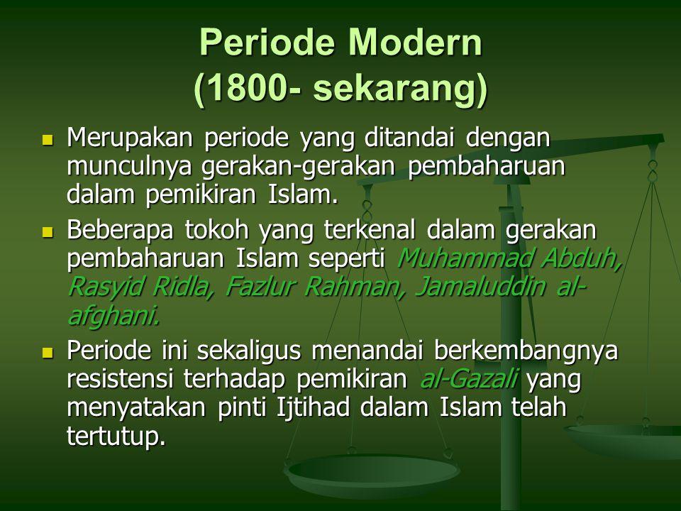 Periode Modern (1800- sekarang) Merupakan periode yang ditandai dengan munculnya gerakan-gerakan pembaharuan dalam pemikiran Islam. Merupakan periode