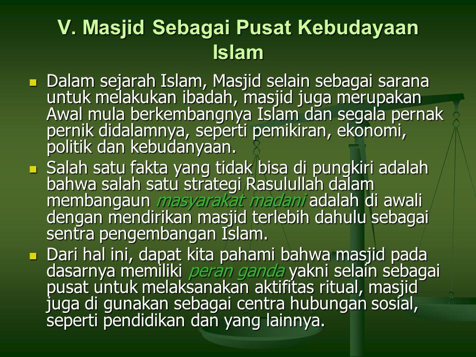 V. Masjid Sebagai Pusat Kebudayaan Islam Dalam sejarah Islam, Masjid selain sebagai sarana untuk melakukan ibadah, masjid juga merupakan Awal mula ber
