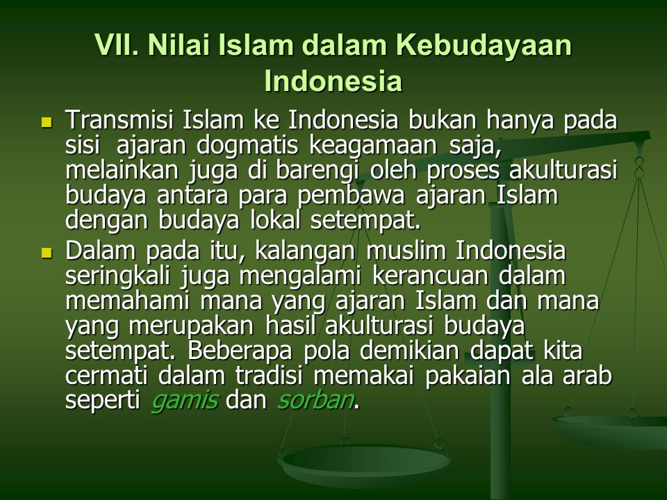 VII. Nilai Islam dalam Kebudayaan Indonesia Transmisi Islam ke Indonesia bukan hanya pada sisi ajaran dogmatis keagamaan saja, melainkan juga di baren