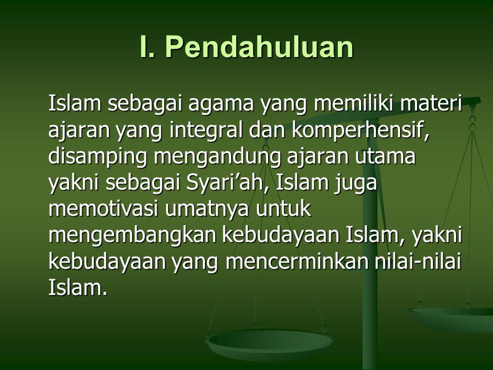 I. Pendahuluan Islam sebagai agama yang memiliki materi ajaran yang integral dan komperhensif, disamping mengandung ajaran utama yakni sebagai Syari'a