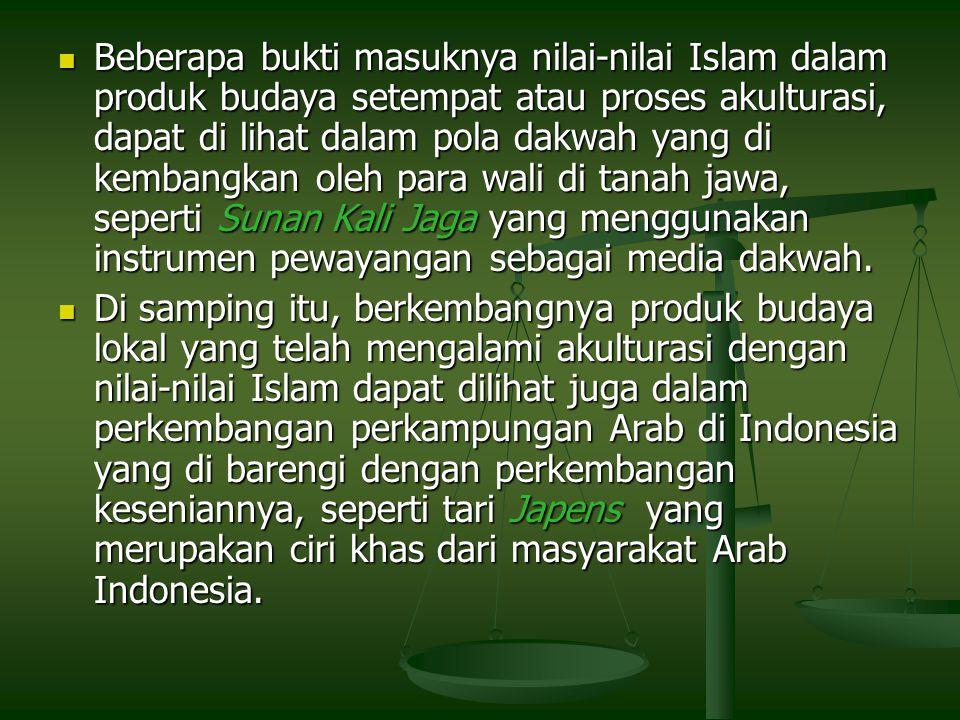 Beberapa bukti masuknya nilai-nilai Islam dalam produk budaya setempat atau proses akulturasi, dapat di lihat dalam pola dakwah yang di kembangkan ole
