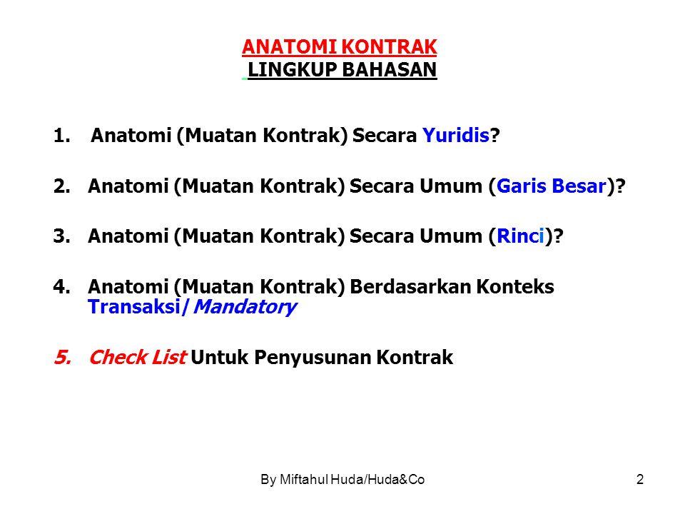 By Miftahul Huda/Huda&Co3 ISI PERJANJIAN/KONTRAK 3 (TIGA) MACAM ISI/'TUJUAN' KONTRAK (1234 Jo 1235-1242 KUH PERDATA) 1.UNTUK MEMBERIKAN SESUATU ; 2.UNTUK BERBUAT SESUATU ; ATAU 3.UNTUK TIDAK BERBUAT SESUATU (*)DALAM HAL-HAL TERSEBUT DIPENUHI = PRESTASI (v.