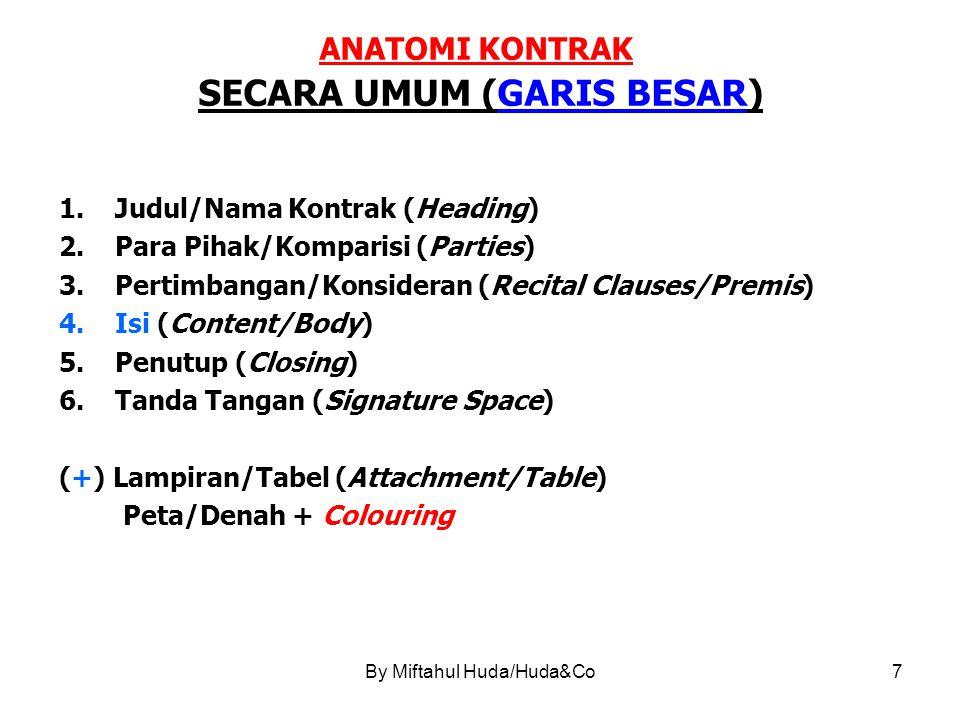 By Miftahul Huda/Huda&Co8 ANATOMI KONTRAK SECARA UMUM (GARIS BESAR) (Contn'd) Secara umum lazimnya dikelompokkan ke dalam: 1.Unsur Esensialia (Esential Elements); [Klausula pokok sebagai syarat yang harus ada mis.