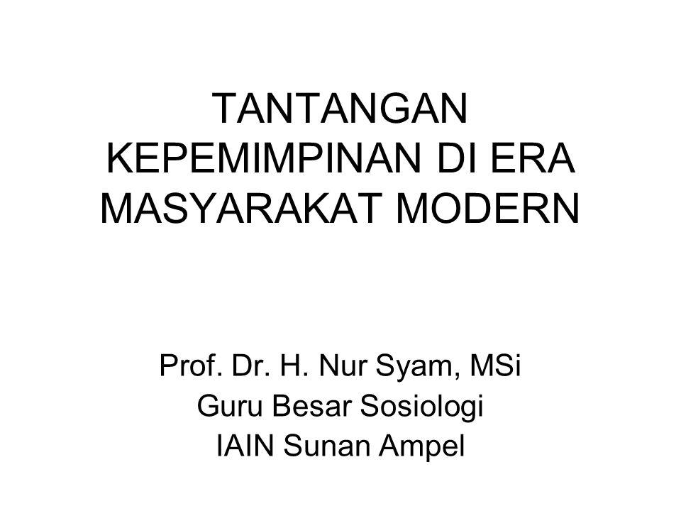 TANTANGAN KEPEMIMPINAN DI ERA MASYARAKAT MODERN Prof. Dr. H. Nur Syam, MSi Guru Besar Sosiologi IAIN Sunan Ampel
