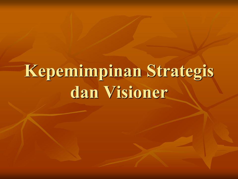 Kepemimpinan Strategis Tugas pemimpin adalah menciptakan sinergi yang solid melalui visi, misi, strategi dan struktur organisasi yang disiapkan sebagai sarana mencapai tujuan tertinggi.