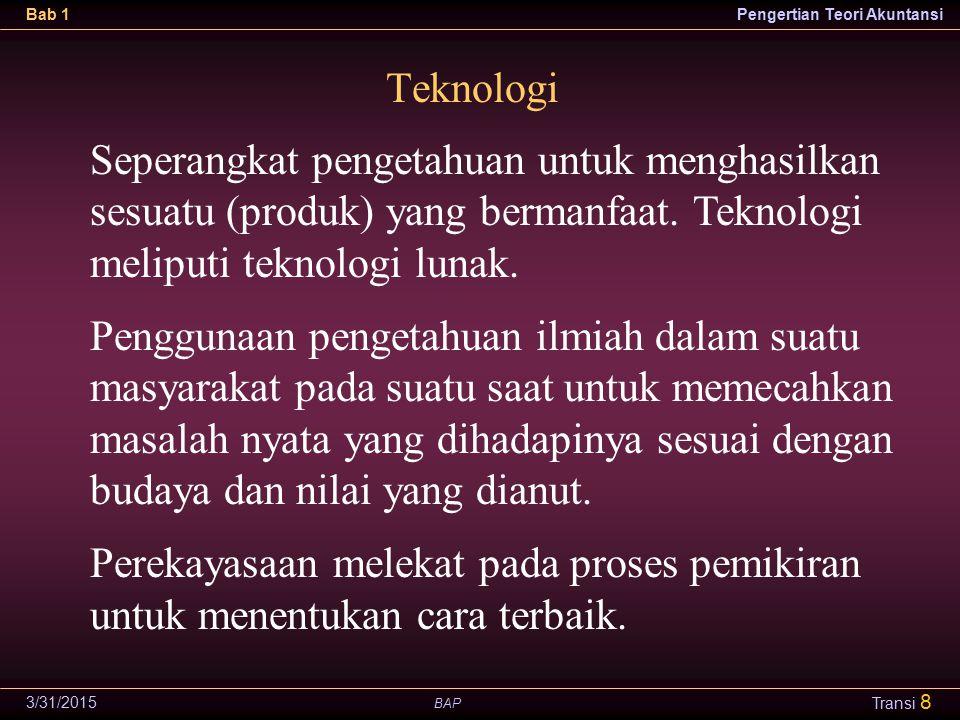 BAP Bab 1Pengertian Teori Akuntansi 3/31/2015 Transi 8 Seperangkat pengetahuan untuk menghasilkan sesuatu (produk) yang bermanfaat.