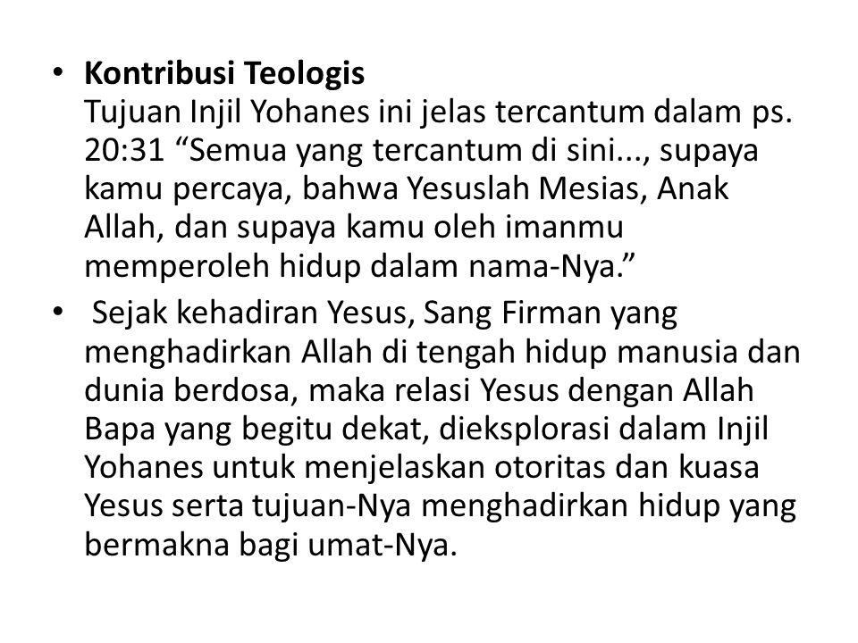 Kontribusi Teologis Tujuan Injil Yohanes ini jelas tercantum dalam ps.