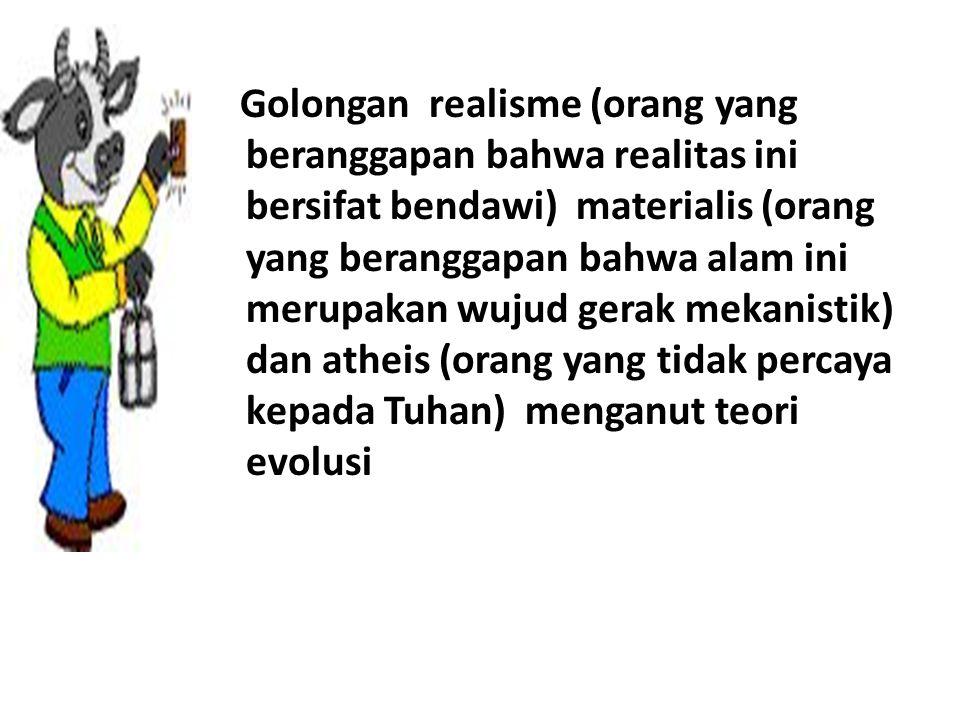 Golongan realisme (orang yang beranggapan bahwa realitas ini bersifat bendawi) materialis (orang yang beranggapan bahwa alam ini merupakan wujud gerak