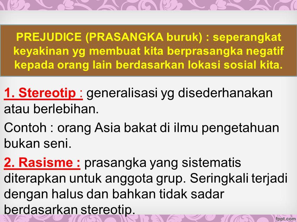 1.Stereotip : generalisasi yg disederhanakan atau berlebihan.