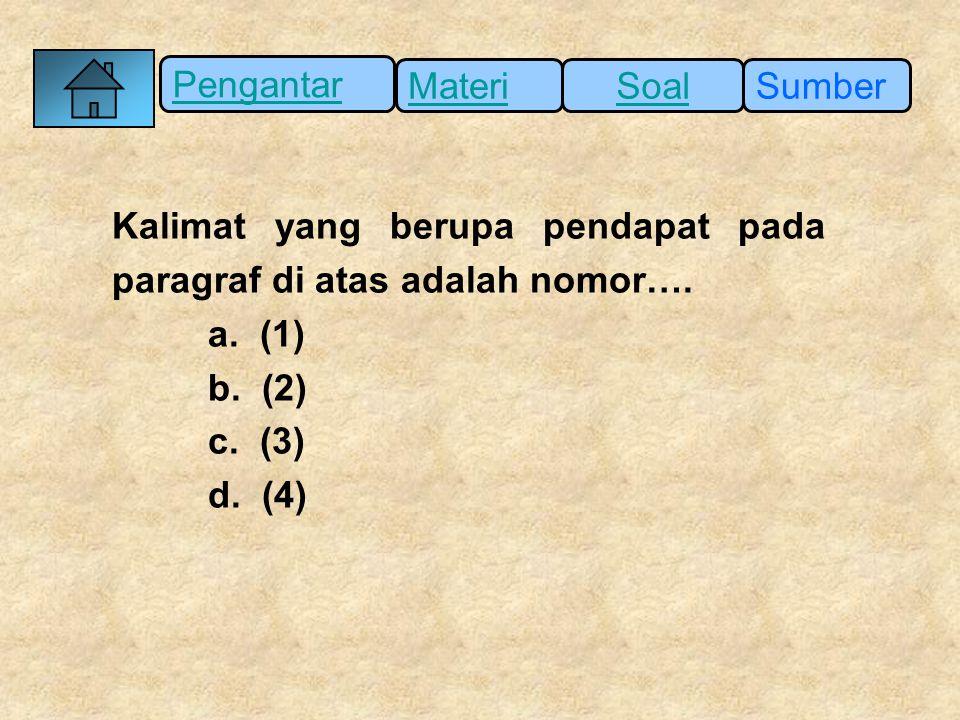 Pengantar SumberSoalMateri Kalimat yang berupa pendapat pada paragraf di atas adalah nomor…. a. (1) b. (2) c. (3) d. (4)