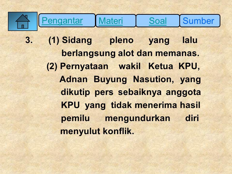 Pengantar SumberSoalMateri 3. (1) Sidang pleno yang lalu berlangsung alot dan memanas. (2) Pernyataan wakil Ketua KPU, Adnan Buyung Nasution, yang dik
