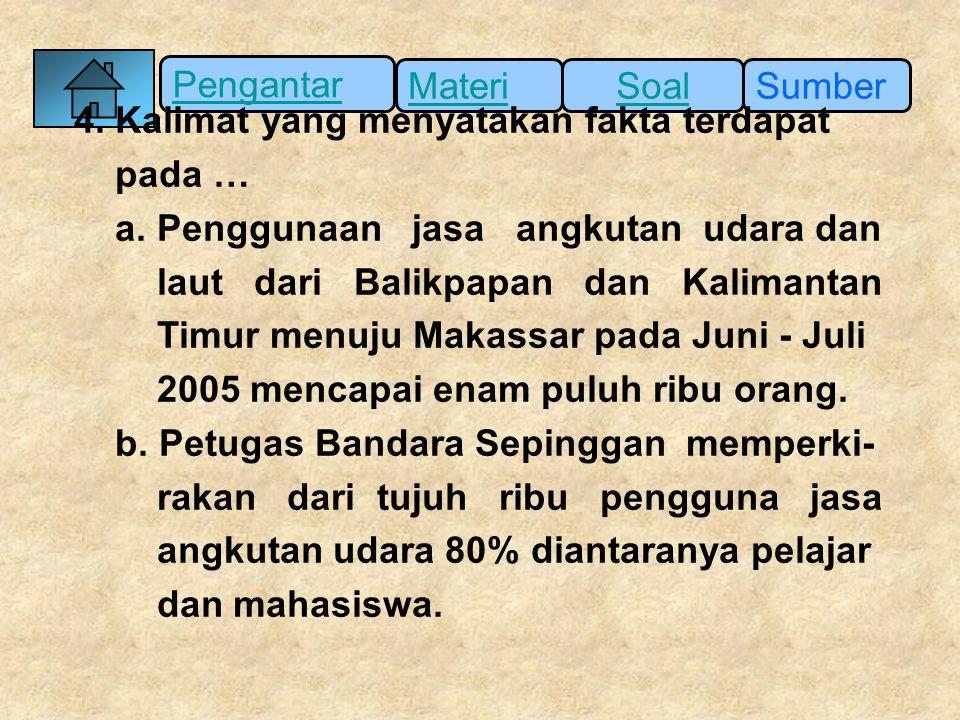 Pengantar SumberSoalMateri 4. Kalimat yang menyatakan fakta terdapat pada … a. Penggunaan jasa angkutan udara dan laut dari Balikpapan dan Kalimantan