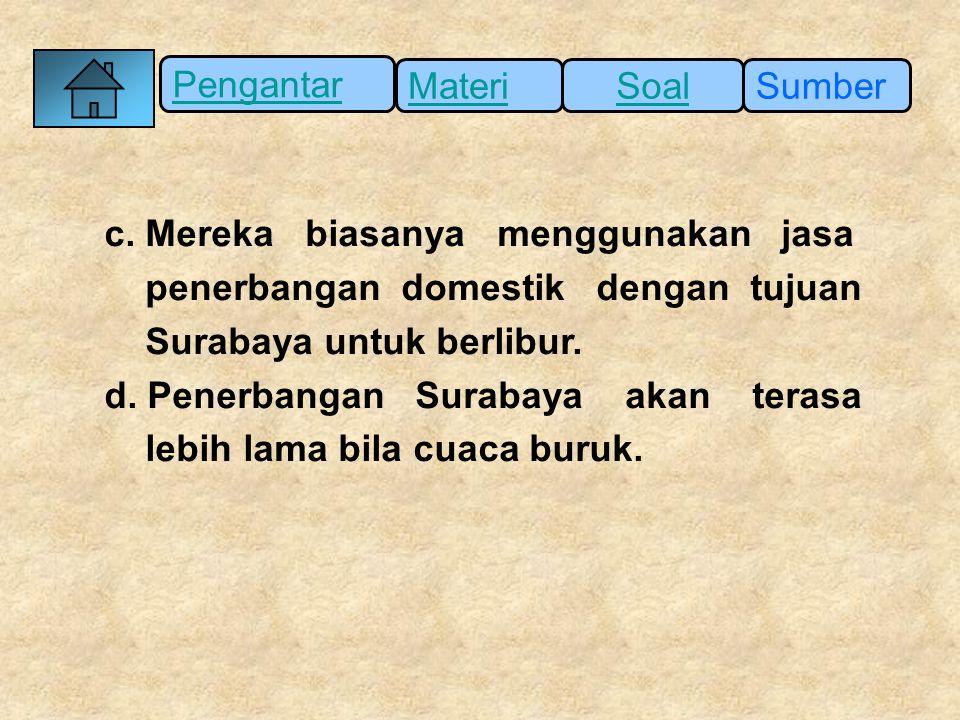 Pengantar SumberSoalMateri c. Mereka biasanya menggunakan jasa penerbangan domestik dengan tujuan Surabaya untuk berlibur. d. Penerbangan Surabaya aka