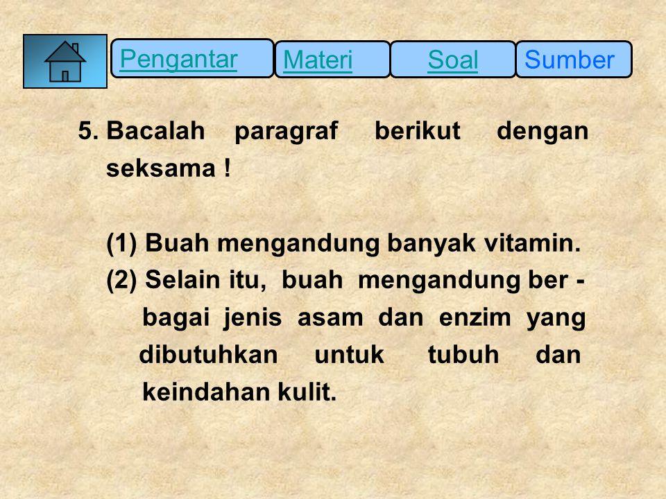 Pengantar SumberSoalMateri 5. Bacalah paragraf berikut dengan seksama ! (1) Buah mengandung banyak vitamin. (2) Selain itu, buah mengandung ber - baga