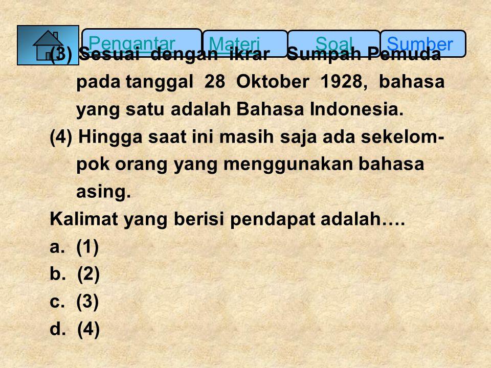 Pengantar SumberSoalMateri (3) Sesuai dengan ikrar Sumpah Pemuda pada tanggal 28 Oktober 1928, bahasa yang satu adalah Bahasa Indonesia. (4) Hingga sa
