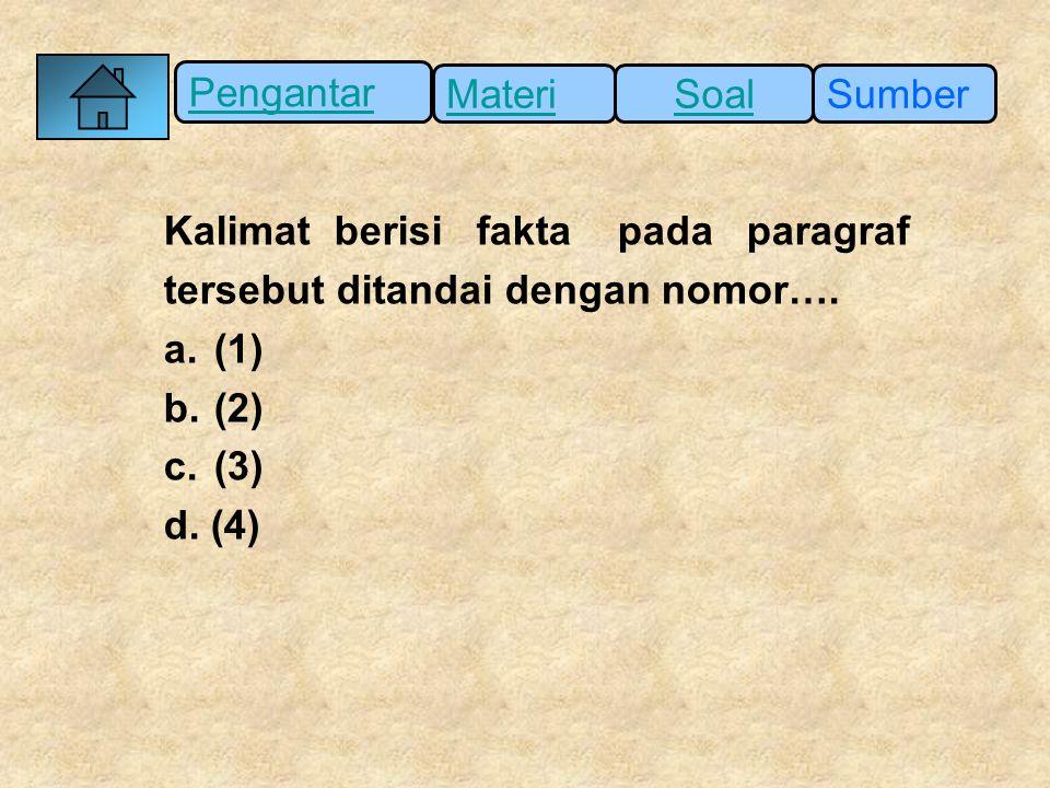 Pengantar SumberSoalMateri Kalimat berisi fakta pada paragraf tersebut ditandai dengan nomor…. a. (1) b. (2) c. (3) d. (4)