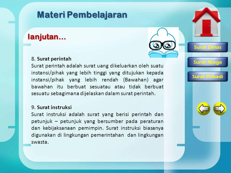 Materi Pembelajaran lanjutan… 8. Surat perintah Surat perintah adalah surat uang dikeluarkan oleh suatu instansi/pihak yang lebih tinggi yang ditujuka