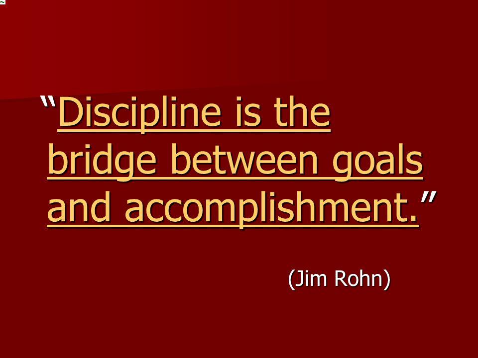 """""""Discipline is the bridge between goals and accomplishment."""" """"Discipline is the bridge between goals and accomplishment."""" Discipline is the bridge bet"""
