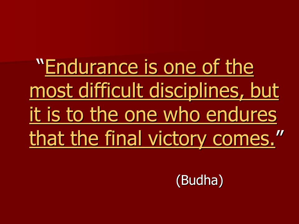 """Endurance is one of the most difficult disciplines, but it is to the one who endures that the final victory comes."" ""Endurance is one of the most dif"