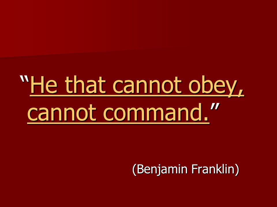 """He that cannot obey, cannot command."" ""He that cannot obey, cannot command.""He that cannot obey, cannot command.He that cannot obey, cannot command."