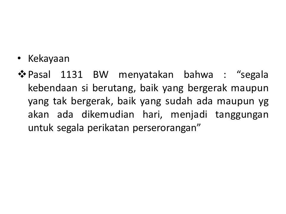 "Kekayaan  Pasal 1131 BW menyatakan bahwa : ""segala kebendaan si berutang, baik yang bergerak maupun yang tak bergerak, baik yang sudah ada maupun yg"