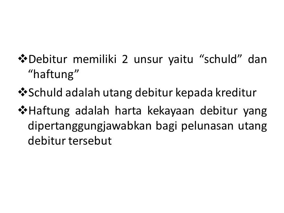 """ Debitur memiliki 2 unsur yaitu """"schuld"""" dan """"haftung""""  Schuld adalah utang debitur kepada kreditur  Haftung adalah harta kekayaan debitur yang dip"""