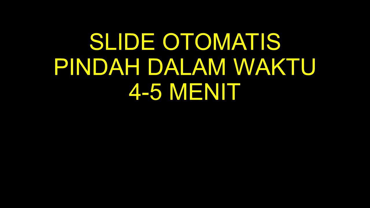 SLIDE OTOMATIS PINDAH DALAM WAKTU 4-5 MENIT