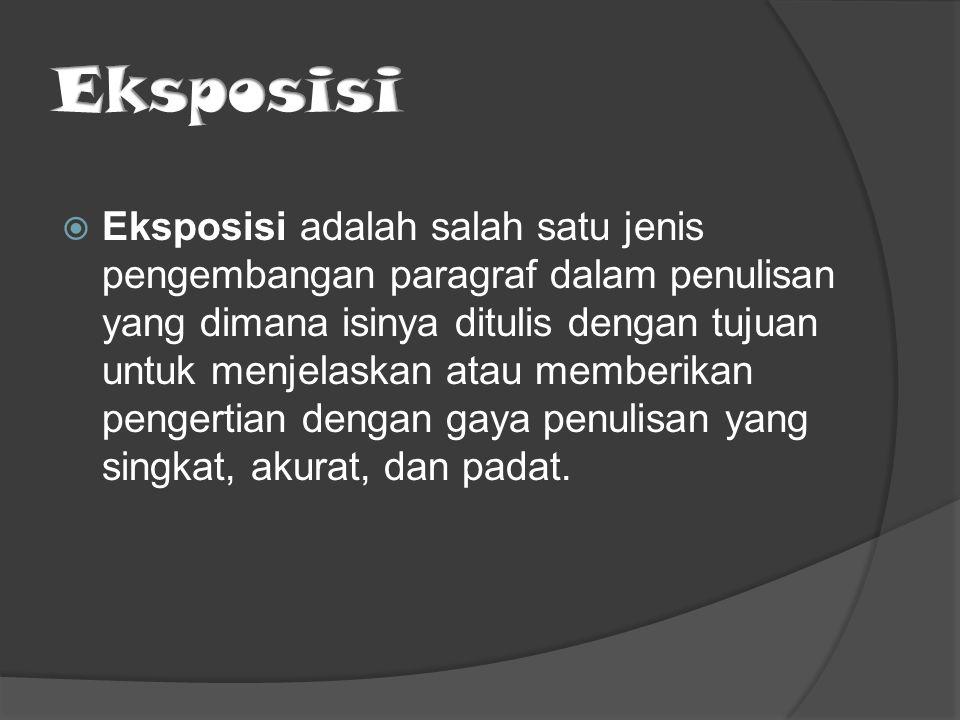  Eksposisi adalah salah satu jenis pengembangan paragraf dalam penulisan yang dimana isinya ditulis dengan tujuan untuk menjelaskan atau memberikan p