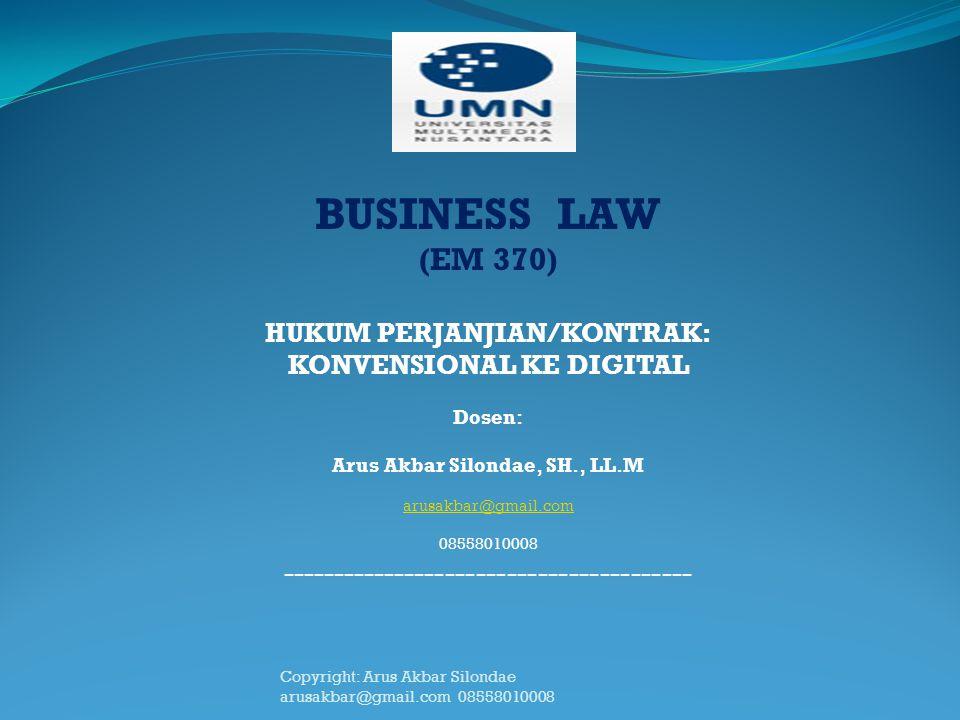 BUSINESS LAW (EM 370) HUKUM PERJANJIAN/KONTRAK: KONVENSIONAL KE DIGITAL Dosen: Arus Akbar Silondae, SH., LL.M arusakbar@gmail.com 08558010008 --------
