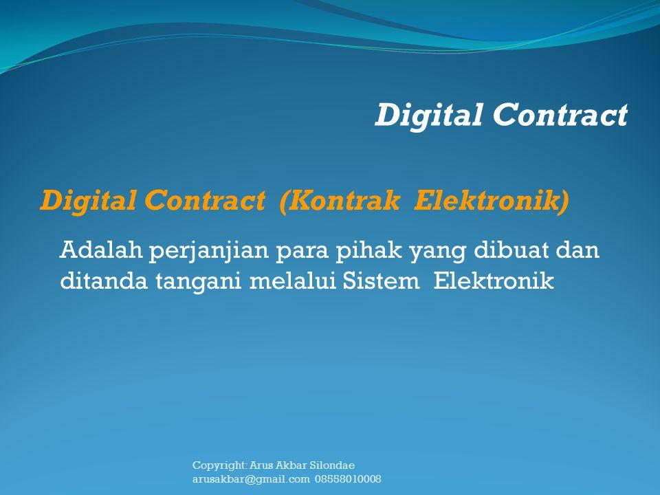 Digital Contract Digital Contract (Kontrak Elektronik) Adalah perjanjian para pihak yang dibuat dan ditanda tangani melalui Sistem Elektronik Copyrigh