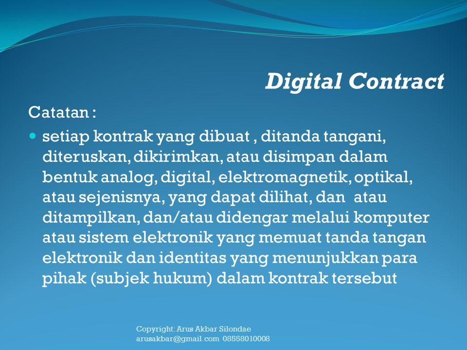 Digital Contract Catatan : setiap kontrak yang dibuat, ditanda tangani, diteruskan, dikirimkan, atau disimpan dalam bentuk analog, digital, elektromag