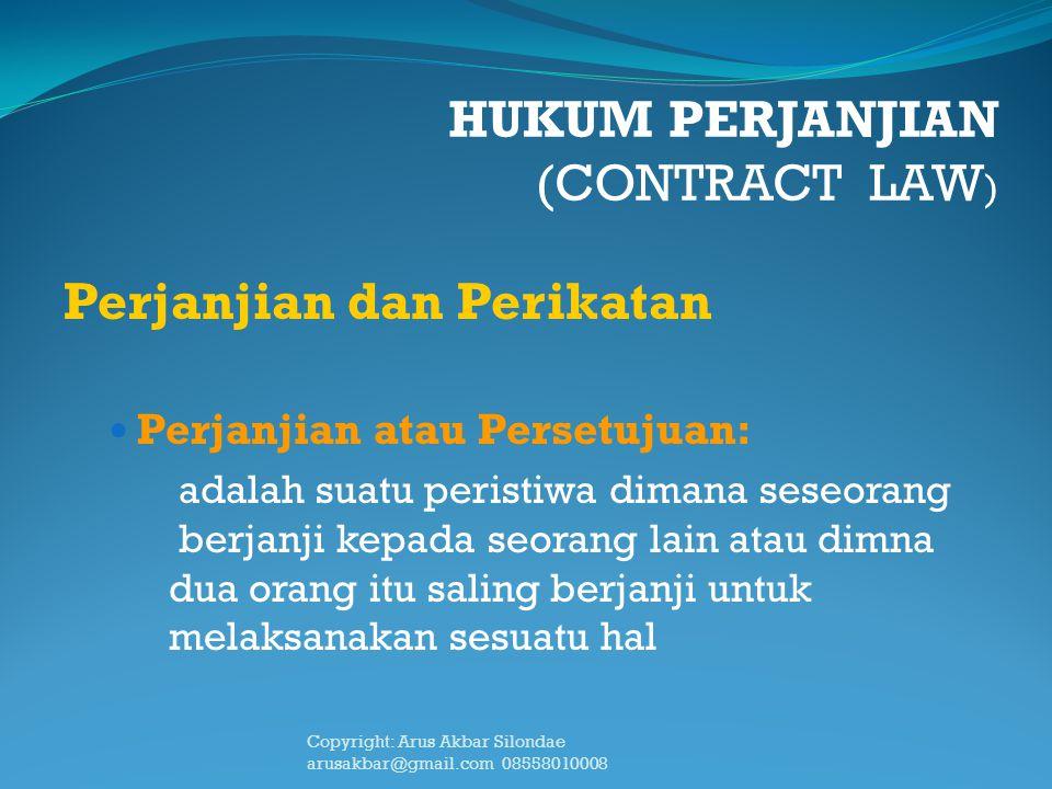 HUKUM PERJANJIAN (CONTRACT LAW ) Perjanjian dan Perikatan Perjanjian atau Persetujuan: adalah suatu peristiwa dimana seseorang berjanji kepada seorang