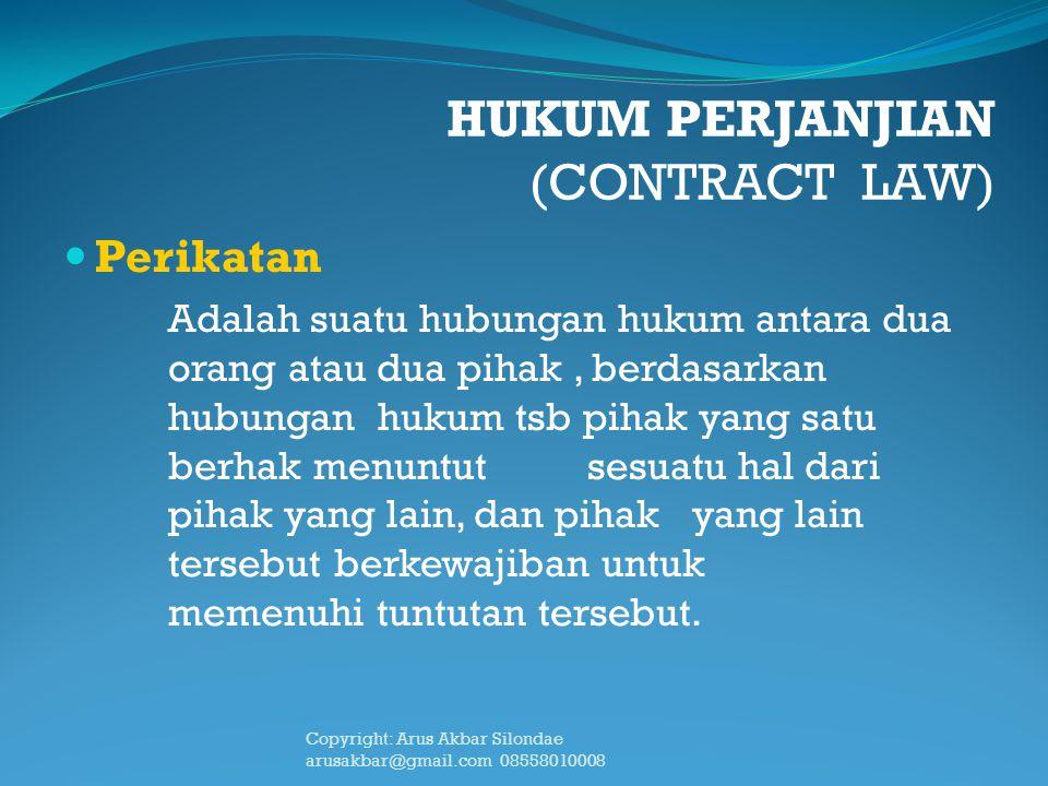 HUKUM PERJANJIAN (CONTRACT LAW) Perikatan Adalah suatu hubungan hukum antara dua orang atau dua pihak, berdasarkan hubungan hukum tsb pihak yang satu